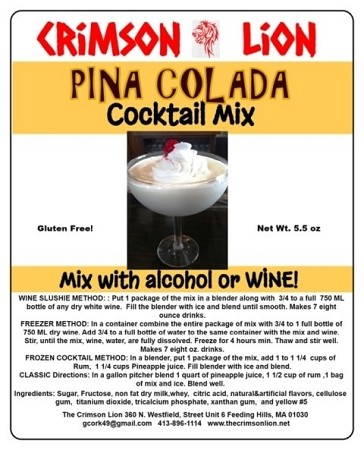 Pina Colada Wine Slush/ Cocktail Mix: Your party will rock with this awesome tasting flavor loved by many. We love to add Coconut Rum. Buy quantity of 1-4 for a 10% discount off the regular price.